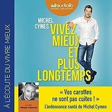 Vivez mieux et plus longtemps | Livre audio Auteur(s) : Michel Cymes, Patrice Romedenne Narrateur(s) : Olivier Chauvel