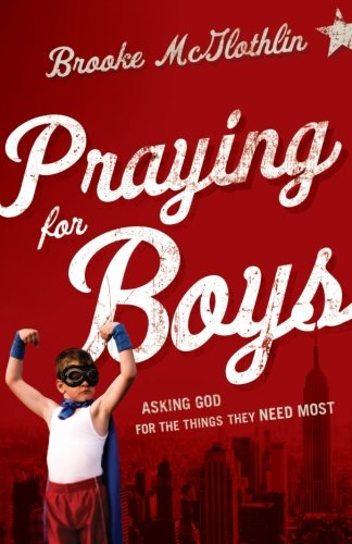 Praying for Boys: Asking God for the Things They Basic Most