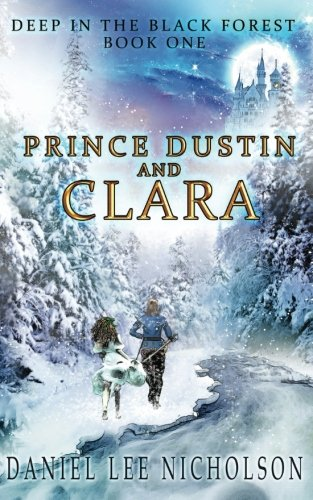 Prince Dustin and Clara: Deep In The Black Forest (Volume (Black Forest Nutcrackers)