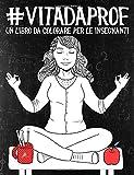 Vita da Prof: Un libro da colorare per le insegnanti