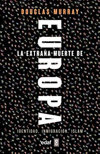 La extraña Muerte De Europa: Identidad, Inmigración, Islam (Edaf Ensayo) por Douglas Murray,Mariano Vázquez Alonso