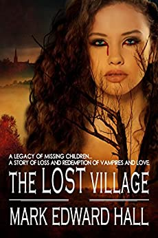 The Lost Village: A story of loss and redemption, of vampires and love. by [Hall, Mark Edward]