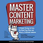 Master Content Marketing: A Simple Strategy to Cure the Blank Page Blues and Attract a Profitable Audience | Pamela Wilson
