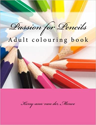 Passion For Pencils Adult Colouring Book Kerry Ann Van Der Merwe 9781518709210 Amazon Books