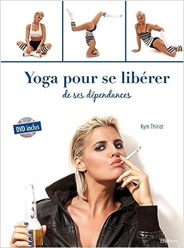 Télécharger en ligne Yoga pour se libérer de ses dépendances - Livre + DVD pdf, epub ebook