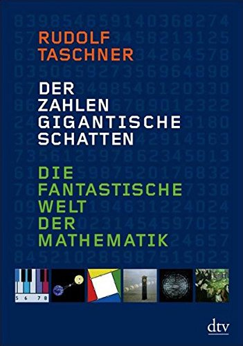 Der Zahlen gigantische Schatten: Die fantastische Welt der Mathematik