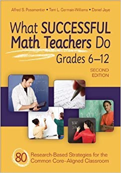 What Successful Math Teachers Do, Grades 6-12: 80 Research-Based Strategies for the Common Core-Aligned Classroom 2nd (second) Edition by Posamentier, Alfred S., Germain-Williams, Terri L. (Lynn), J published by Corwin (2013)