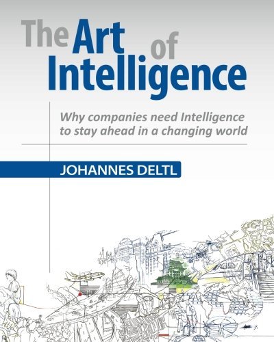 Download The Art of Intelligence - Why companies need Intelligence to stay ahead in a changing world ebook