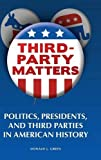 Third-Party Matters: Politics, Presidents, and Third Parties in American History