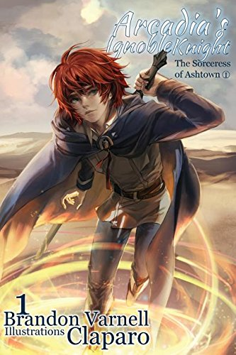 Arcadia One Light - Arcadia's Ignoble Knight, Volume 1: The Sorceress of Ashtown Part I
