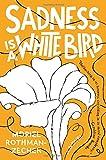 Sadness Is a White Bird: A Novel