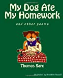 My Dog Ate My Homework... and Other Poems, Thomas Sarc, 1494972875