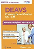 DEAVS - Épreuves de certification DC 1 à 6 - Annales corrigées - Diplôme d'État d'Auxiliaire de vie sociale - Session 2016