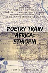 Poetry Train Africa: Ethiopia 3: Botswana (Poetfeldt and Regions Beyond the Cave of Prolificity) Paperback