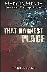 That Darkest Place: Riverbend Book 3 Paperback