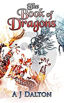 The Book of Dragons by [Dalton, A J , Hall, Joanne , Lesley, C N]
