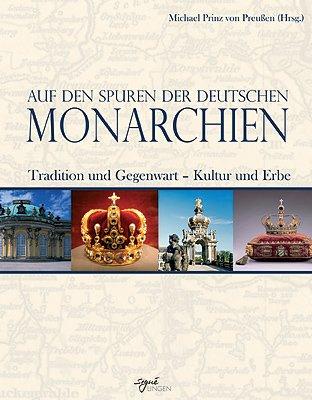 Auf den Spuren der deutschen Monarchien: Tradition und Gegenwart - Kultur und Erbe