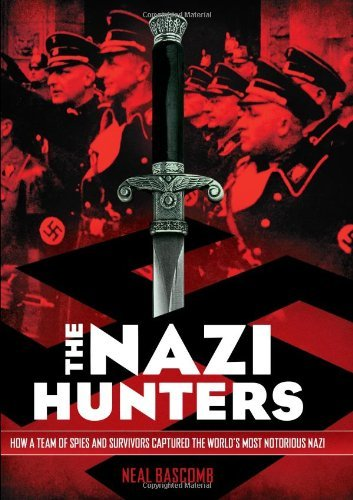 The Nazi Hunters: How a Team of Spies and Survivors Captured the World's Most Notorious Nazi by Neal Bascomb (2013-08-27)