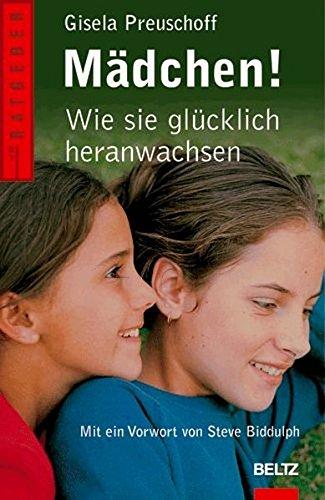 Mädchen!: Wie sie glücklich heranwachsen (Beltz Taschenbuch / Ratgeber)