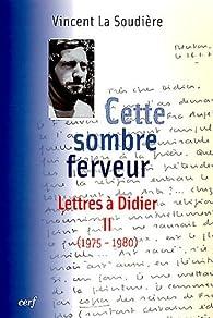 Cette sombre ferveur : Lettres à Didier Tome 2 (1975-1980) par Vincent La Soudière