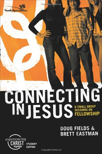 Download Connecting in Jesus, Participant's Guide: 6 Small Group Sessions on Fellowship (Experiencing Christ Together Student Edition) ebook