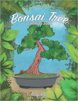 Bonsai Tree Coloring Book A Beautiful Teens And Adult Coloring Book Of Succulents For Relaxation And Mindfulness Rain Ruby 9798645781941 Amazon Com Books