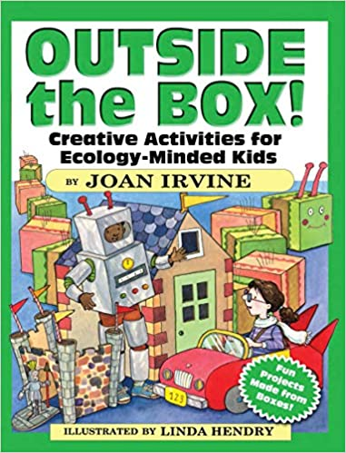 Outside the Box! Creative Activities for Ecology-Minded Kids