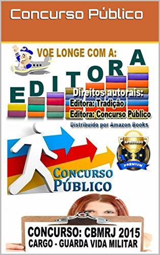 Apostila Concurso Bombeiro Militar Guarda Vida do Rio de Janeiro 2015: Preparatório para o CMBERJ 2015 + Simulados incluído - Grátis PDF