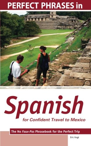 Perfect Phrases in Spanish for Confident Travel to Mexico: The No Faux-Pas Phrasebook for the Perfect Trip (Perfect Phrases Series)