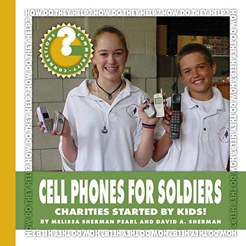 Cell Phones for Soldiers: Charities Started by Kids! (Community Connections: How Do They Help?)