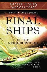 Final Ships In the Neighborhood: Mysterious Vessels (Giant Tales Apocalypse 10-Minute Stories) (Volume 2)