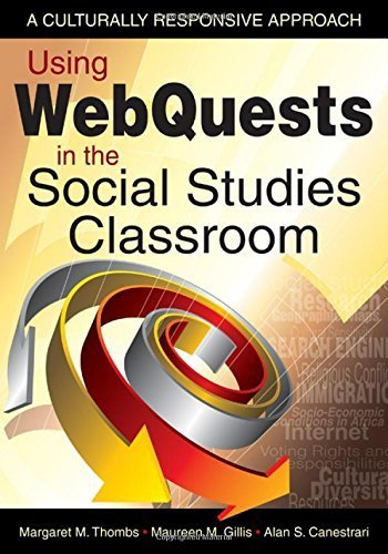 Using WebQuests in the Social Studies Classroom: A Culturally Responsive Approach by Margaret M. Thombs (2008-06-12)