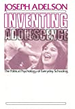 Inventing Adolescence : The Political Psychology of Everyday Schooling, Adelson, Joseph, 0887380263