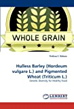 Hulless Barley and Pigmented Wheat, Firdissa E. Bokore, 3838392566