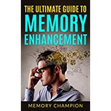 Memory Champion: The Ultimate Guide To Memory Enhancement (Unlimited Memory, Photographic Memory, Memory Retention)