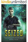 Seized: An Urban Fantasy Novel (The Thrice Cursed Mage Book 4)