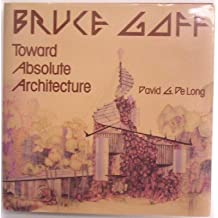 Bruce Goff: Toward Absolute Architecture