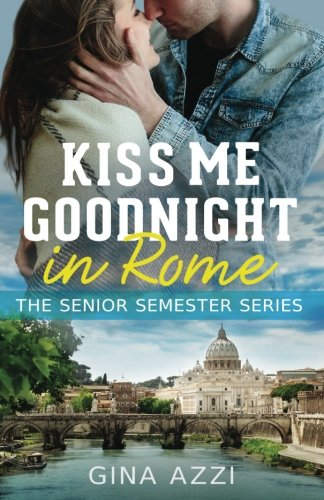 Read Online Kiss Me Goodnight in Rome (The Senior Semester Series) (Volume 2) pdf epub