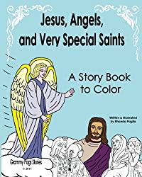 Jesus, Angels, and Very Special Saints ~ A Story Book to Color