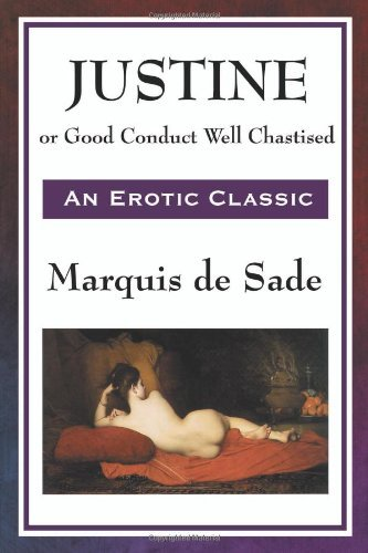 Justine: or 'Good Conduct Well Chastised' by Marquis de Sade (2009-03-26)