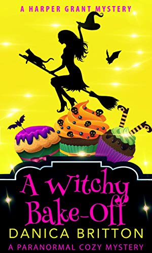 A Witchy Bake-off (Harper Grant Mystery Series Book 6) by [Britton, Danica]