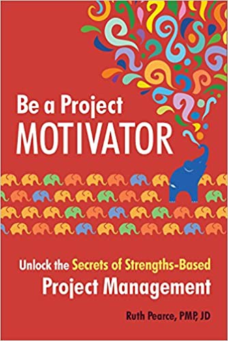 57ce1c1fab1205 Amazon.com  Be a Project Motivator  Unlock the Secrets of Strengths-Based  Project Management (9781523095797)  Ruth Pearce PMP JD  Books