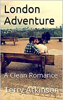 London Adventure: A Clean Romance by [Atkinson, Terry]