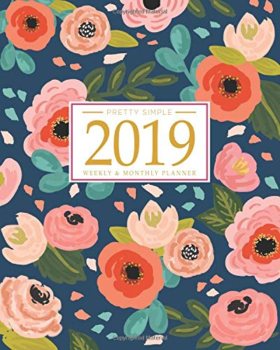 2019 Planner Weekly And Monthly Calendar + Organizer | Inspirational Quotes And Navy Floral Cover | January 2019 through December 2019 [Planners, Pretty Simple] (Tapa Blanda)