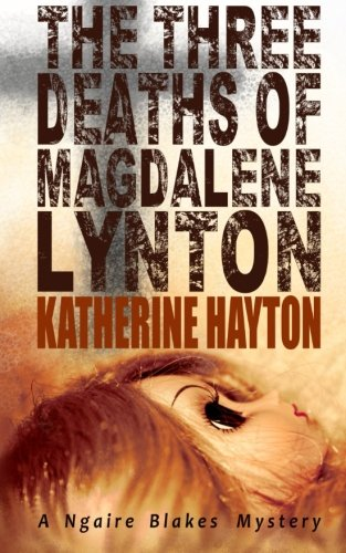 The Three Deaths of Magdalene Lynton (A Ngaire Blakes Mystery) (Volume 1)