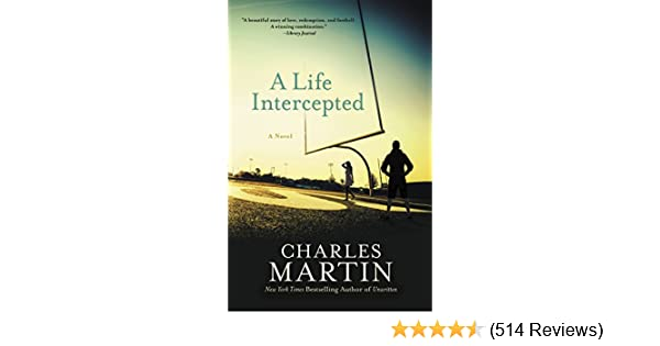 A Life Intercepted A Novel Kindle Edition By Charles Martin
