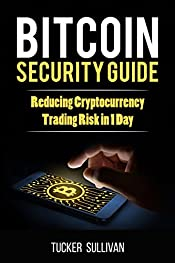 Bitcoin Security Guide: Reducing Cryptocurrency Trading Risk in 1 Day
