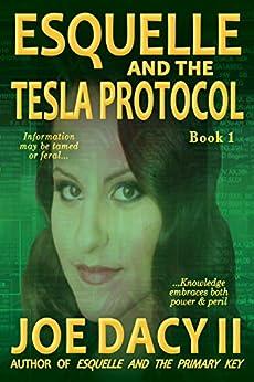 Esquelle and the Tesla Protocol: Book I by [Dacy II, Joe]