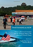 Positioning the New: Chinese American Literature and the Changing Image of the American Literary Canon, Tanfer Emin Tunc, 1443824852