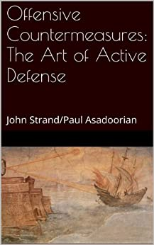 Offensive Countermeasures: The Art of Active Defense by [Strand, John, Paul Asadoorian, Ethan Robish, Benjamin Donnelly]